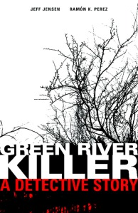 Green River Killer: A Detective Story - Illustrated by Ramón K. Pérez